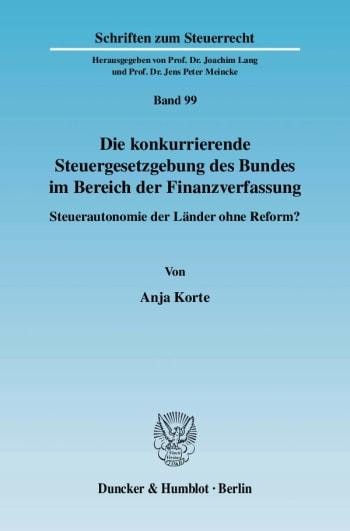 Cover: Die konkurrierende Steuergesetzgebung des Bundes im Bereich der Finanzverfassung