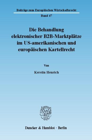 Cover: Die Behandlung elektronischer B2B-Marktplätze im US-amerikanischen und europäischen Kartellrecht
