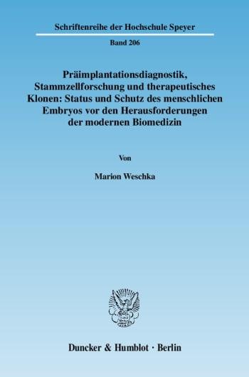 Cover: Präimplantationsdiagnostik, Stammzellforschung und therapeutisches Klonen: Status und Schutz des menschlichen Embryos vor den Herausforderungen der modernen Biomedizin