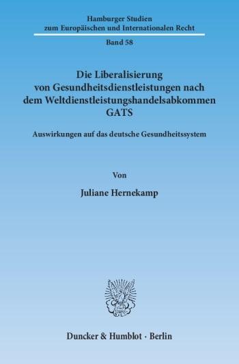 Cover: Die Liberalisierung von Gesundheitsdienstleistungen nach dem Weltdienstleistungshandelsabkommen GATS