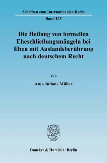 Cover: Die Heilung von formellen Eheschließungsmängeln bei Ehen mit Auslandsberührung nach deutschem Recht