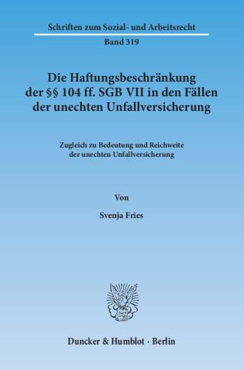 Cover: Die Haftungsbeschränkung der §§ 104 ff. SGB VII in den Fällen der unechten Unfallversicherung<br/>