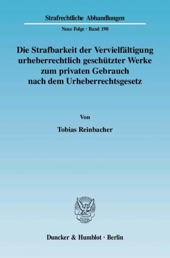 Cover: Die Strafbarkeit der Vervielfältigung urheberrechtlich geschützter Werke zum privaten Gebrauch nach dem Urheberrechtsgesetz