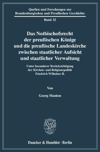 Cover: Das Notbischofsrecht der preußischen Könige und die preußische Landeskirche zwischen staatlicher Aufsicht und staatlicher Verwaltung