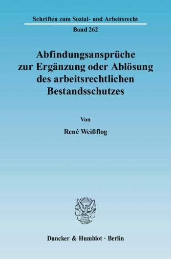 Cover: Abfindungsansprüche zur Ergänzung oder Ablösung des arbeitsrechtlichen Bestandsschutzes