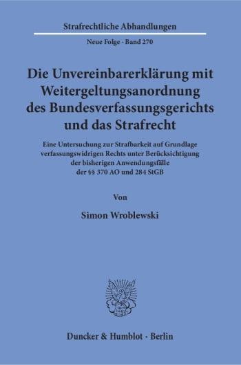 Cover: Die Unvereinbarerklärung mit Weitergeltungsanordnung des Bundesverfassungsgerichts und das Strafrecht