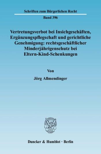 Cover: Vertretungsverbot bei Insichgeschäften, Ergänzungspflegschaft und gerichtliche Genehmigung: rechtsgeschäftlicher Minderjährigenschutz bei Eltern-Kind-Schenkungen