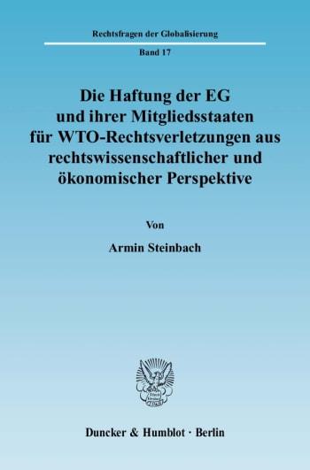 Cover: Die Haftung der EG und ihrer Mitgliedsstaaten für WTO-Rechtsverletzungen aus rechtswissenschaftlicher und ökonomischer Perspektive