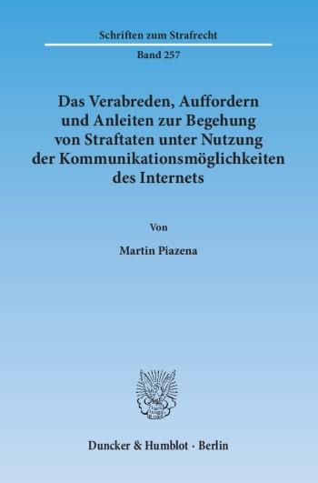 Cover: Das Verabreden, Auffordern und Anleiten zur Begehung von Straftaten unter Nutzung der Kommunikationsmöglichkeiten des Internets