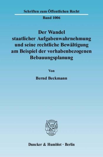 Cover: Der Wandel staatlicher Aufgabenwahrnehmung und seine rechtliche Bewältigung am Beispiel der vorhabenbezogenen Bebauungsplanung