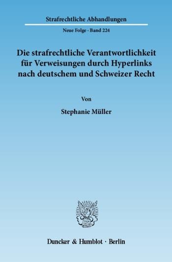 Cover: Die strafrechtliche Verantwortlichkeit für Verweisungen durch Hyperlinks nach deutschem und Schweizer Recht