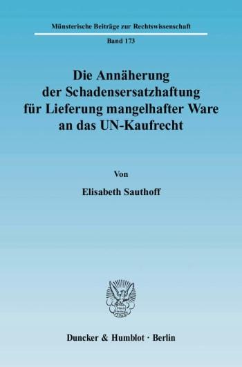 Cover: Die Annäherung der Schadensersatzhaftung für Lieferung mangelhafter Ware an das UN-Kaufrecht