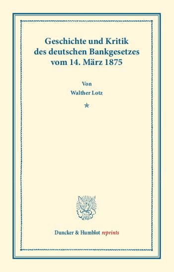 Cover: Geschichte und Kritik des deutschen Bankgesetzes vom 14. März 1875