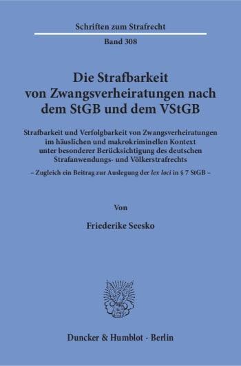 Cover: Die Strafbarkeit von Zwangsverheiratungen nach dem StGB und dem VStGB