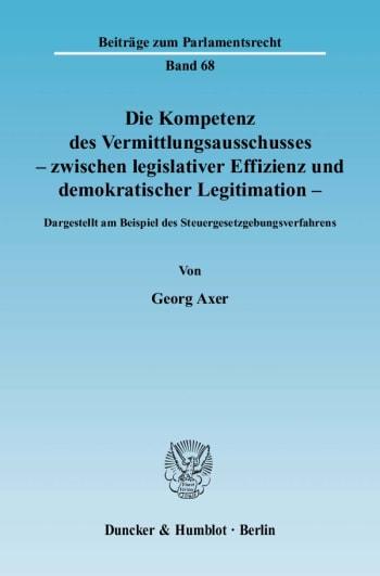 Cover: Die Kompetenz des Vermittlungsausschusses - zwischen legislativer Effizienz und demokratischer Legitimation