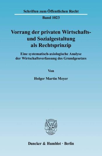 Cover: Vorrang der privaten Wirtschafts- und Sozialgestaltung als Rechtsprinzip