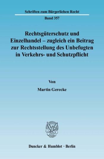 Cover: Rechtsgüterschutz und Einzelhandel - zugleich ein Beitrag zur Rechtsstellung des Unbefugten in Verkehrs- und Schutzpflicht