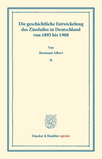 Cover: Die geschichtliche Entwickelung des Zinsfußes in Deutschland
