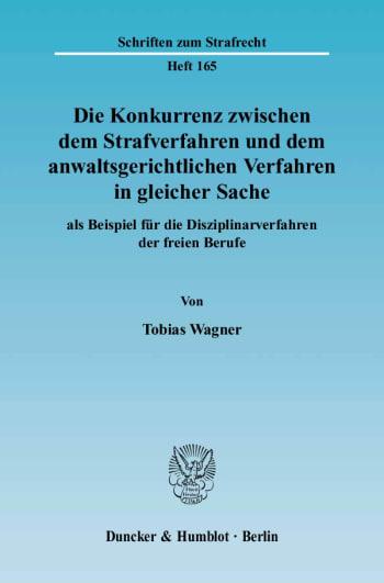 Cover: Die Konkurrenz zwischen dem Strafverfahren und dem anwaltsgerichtlichen Verfahren in gleicher Sache