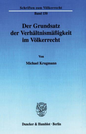 Cover: Der Grundsatz der Verhältnismäßigkeit im Völkerrecht