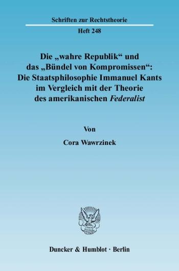 Cover: Die »wahre Republik« und das »Bündel von Kompromissen«: Die Staatsphilosophie Immanuel Kants im Vergleich mit der Theorie des amerikanischen Federalist