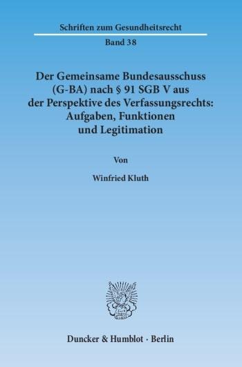 Cover: Der Gemeinsame Bundesausschuss (G-BA) nach § 91 SGB V aus der Perspektive des Verfassungsrechts: Aufgaben, Funktionen und Legitimation