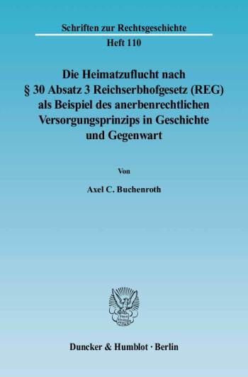 Cover: Die Heimatzuflucht nach § 30 Absatz 3 Reichserbhofgesetz (REG) als Beispiel des anerbenrechtlichen Versorgungsprinzips in Geschichte und Gegenwart