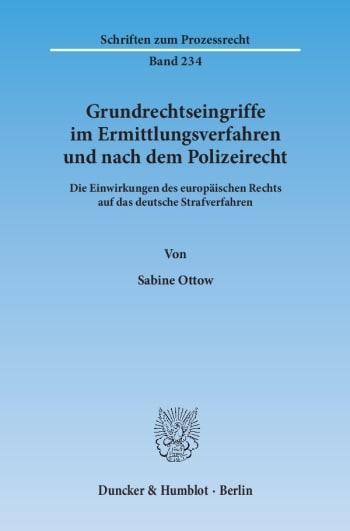Cover: Grundrechtseingriffe im Ermittlungsverfahren und nach dem Polizeirecht