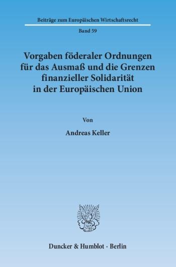 Cover: Vorgaben föderaler Ordnungen für das Ausmaß und die Grenzen finanzieller Solidarität in der Europäischen Union