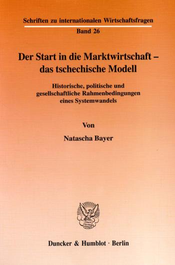 Cover: Der Start in die Marktwirtschaft - das tschechische Modell