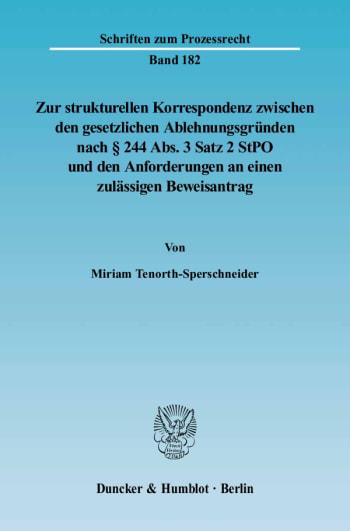 Cover: Zur strukturellen Korrespondenz zwischen den gesetzlichen Ablehnungsgründen nach § 244 Abs. 3 Satz 2 StPO und den Anforderungen an einen zulässigen Beweisantrag
