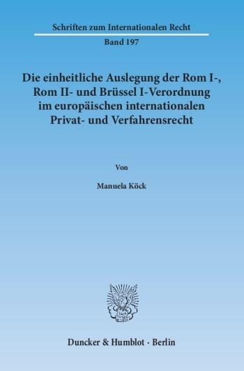 Cover: Die einheitliche Auslegung der Rom I-, Rom II- und Brüssel I-Verordnung im europäischen internationalen Privat- und Verfahrensrecht