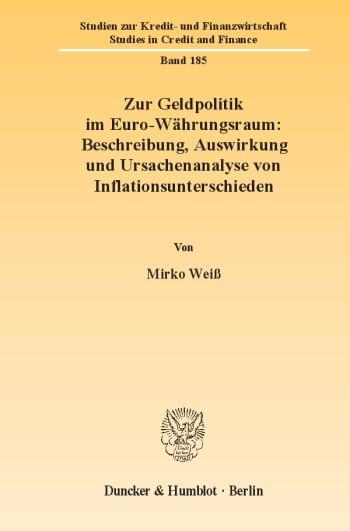 Cover: Zur Geldpolitik im Euro-Währungsraum: Beschreibung, Auswirkung und Ursachenanalyse von Inflationsunterschieden