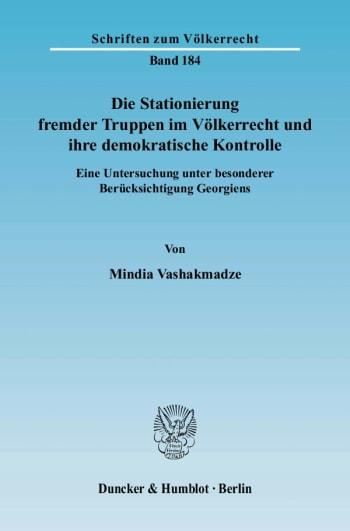 Cover: Die Stationierung fremder Truppen im Völkerrecht und ihre demokratische Kontrolle