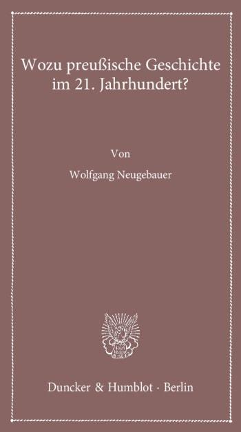 Cover: Wozu preußische Geschichte im 21. Jahrhundert?