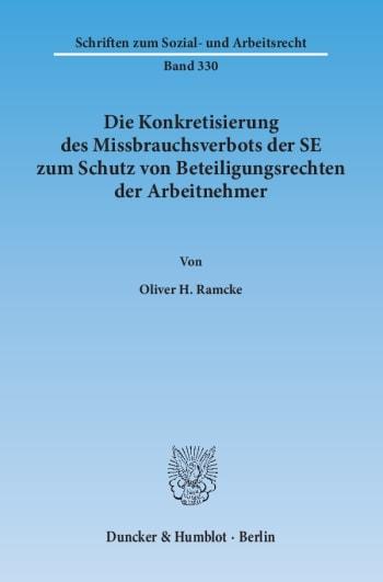 Cover: Die Konkretisierung des Missbrauchsverbots der SE zum Schutz von Beteiligungsrechten der Arbeitnehmer