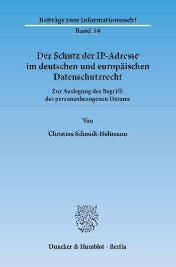 Cover: Der Schutz der IP-Adresse im deutschen und europäischen Datenschutzrecht