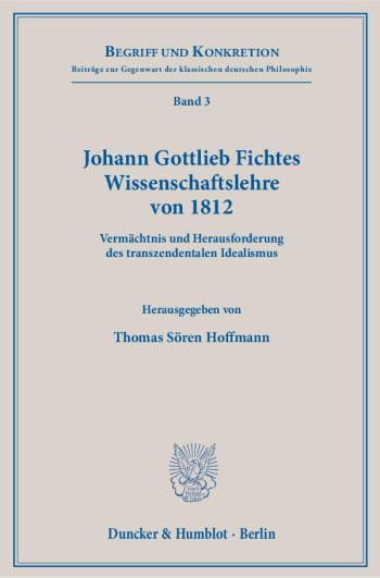 Cover: Johann Gottlieb Fichtes Wissenschaftslehre von 1812