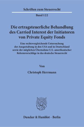 Cover: Die ertragsteuerliche Behandlung des Carried Interest der Initiatoren von Private Equity Fonds