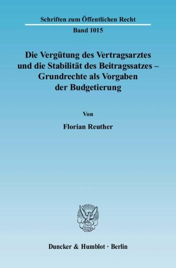 Cover: Die Vergütung des Vertragsarztes und die Stabilität des Beitragssatzes – Grundrechte als Vorgaben der Budgetierung