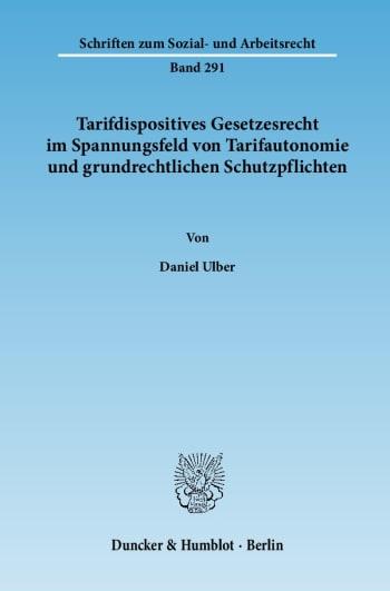 Cover: Tarifdispositives Gesetzesrecht im Spannungsfeld von Tarifautonomie und grundrechtlichen Schutzpflichten
