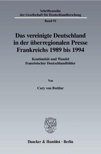 Cover: Das vereinigte Deutschland in der überregionalen Presse Frankreichs 1989 bis 1994