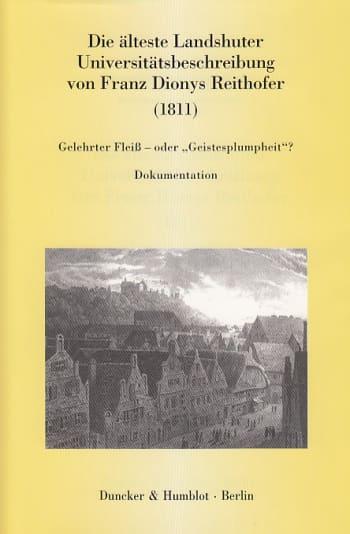 Cover: Die älteste Landshuter Universitätsbeschreibung von Franz Dionys Reithofer (1811)