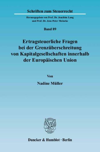 Cover: Ertragsteuerliche Fragen bei der Grenzüberschreitung von Kapitalgesellschaften innerhalb der Europäischen Union