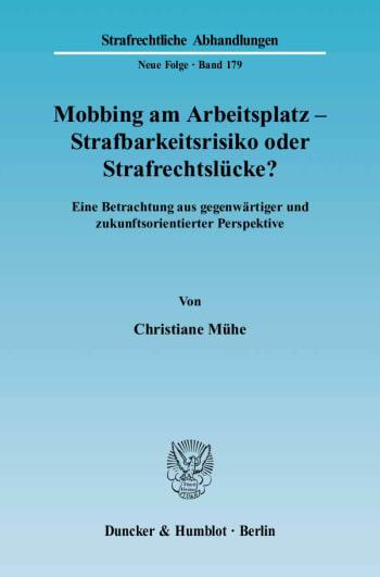 Cover: Mobbing am Arbeitsplatz - Strafbarkeitsrisiko oder Strafrechtslücke?