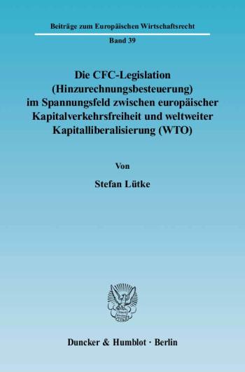 Cover: Die CFC-Legislation (Hinzurechnungsbesteuerung) im Spannungsfeld zwischen europäischer Kapitalverkehrsfreiheit und weltweiter Kapitalliberalisierung (WTO)