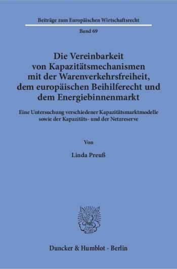 Cover: Die Vereinbarkeit von Kapazitätsmechanismen mit der Warenverkehrsfreiheit, dem europäischen Beihilferecht und dem Energiebinnenmarkt
