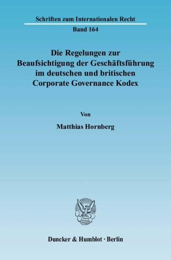 Cover: Die Regelungen zur Beaufsichtigung der Geschäftsführung im deutschen und britischen Corporate Governance Kodex