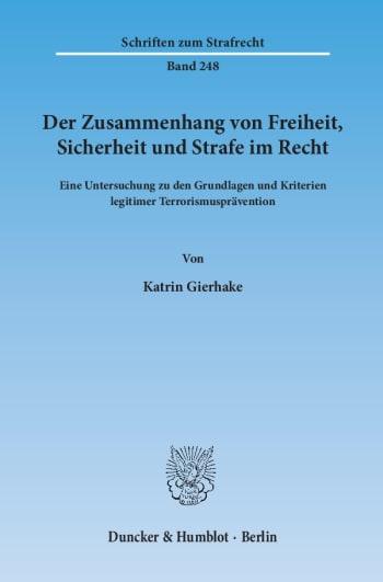 Cover: Der Zusammenhang von Freiheit, Sicherheit und Strafe im Recht