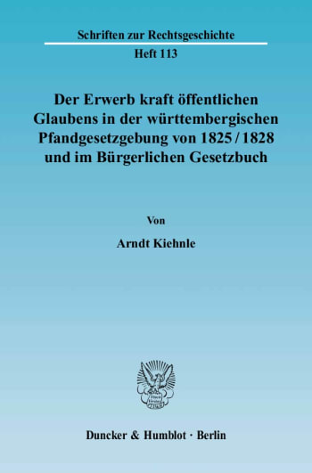 Cover: Der Erwerb kraft öffentlichen Glaubens in der württembergischen Pfandgesetzgebung von 1825/1828 und im Bürgerlichen Gesetzbuch